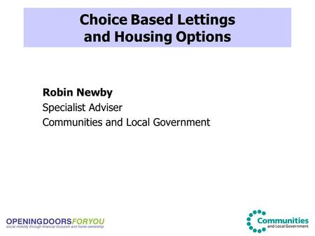 Choice Based Lettings and Housing Options Robin Newby Specialist Adviser Communities and Local Government.