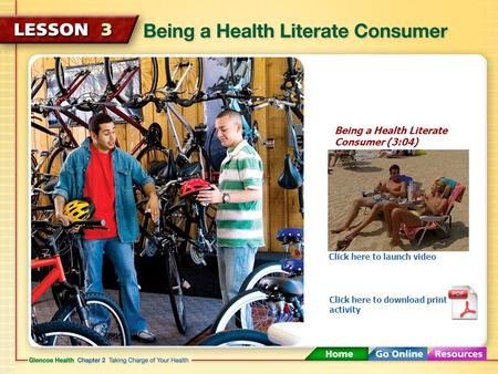 Being a Health Literate Consumer (3:04) Click here to launch video Click here to download print activity.