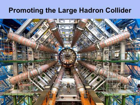 Promoting the Large Hadron Collider. Guardian leader – 27 March In praise of... Cern Buried deep in granite under the border between France and Switzerland,