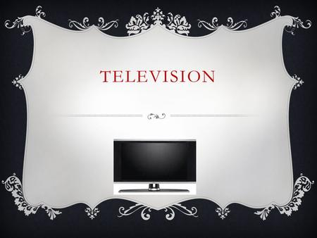 TELEVISION.  The purpose of television is to show creativity, imagination and engage ads, inspire, excitement and generate brand royalty, and to generate.