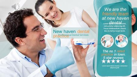 New haven dental practice Professional Dental Services We are the friendly team at new haven dental Lorem ipsum dolor sit amet, consectetur adipiscing.