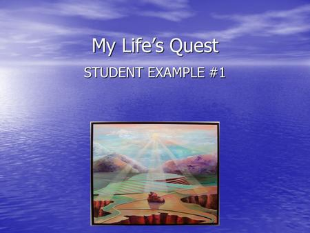 My Life's Quest STUDENT EXAMPLE #1. Who am I? I am someone who enjoys the small moments in life. I am someone who enjoys the small moments in life. I.