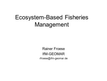 Ecosystem-Based Fisheries Management Rainer Froese IfM-GEOMAR