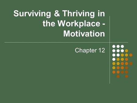 Surviving & Thriving in the Workplace - Motivation Chapter 12.