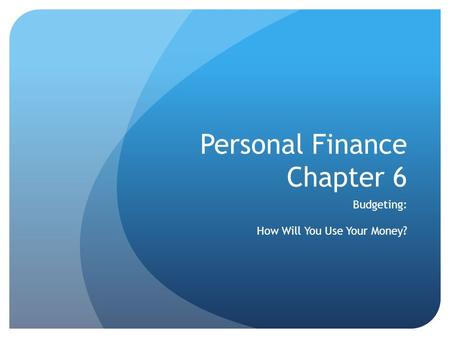 Personal Finance Chapter 6 Budgeting: How Will You Use Your Money?