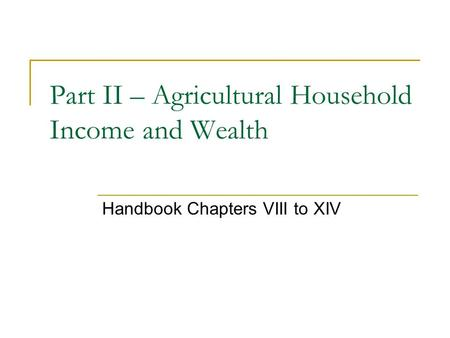 Part II – Agricultural Household Income and Wealth Handbook Chapters VIII to XIV.