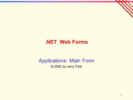 1.NET Web Forms Applications: Main Form © 2002 by Jerry Post.
