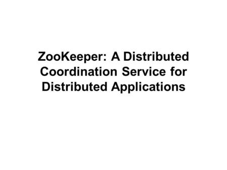 ZooKeeper: A Distributed Coordination Service for Distributed Applications.
