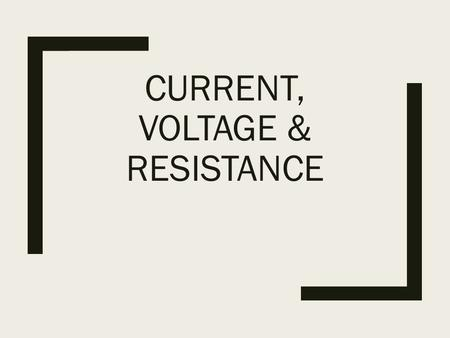 CURRENT, VOLTAGE & RESISTANCE. Learning Goals ■I will be able to explain the difference between voltage, current and resistance. ■I will be able to explain.