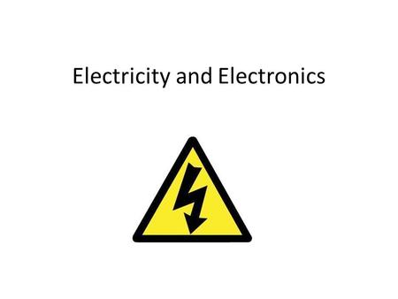 Electricity and Electronics. Sepperated into TWO groups Electricity – It is the ongoing flow of electrons. Electronica – It is the Science of how we control.