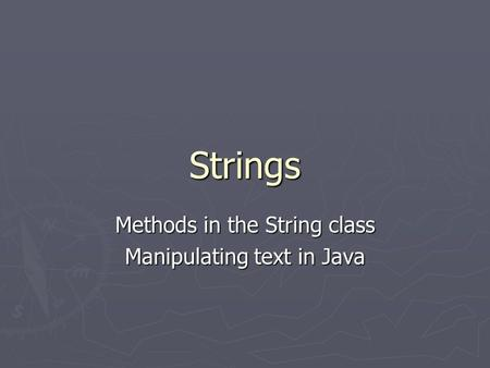 Strings Methods in the String class Manipulating text in Java.