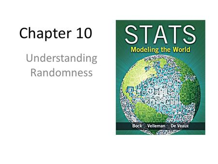 Chapter 10 Understanding Randomness. Why Be Random? What is it about chance outcomes being random that makes random selection seem fair? Two things: –