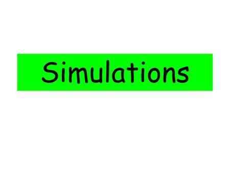 Simulations. Simulations – What's That? Simulations are used to solve probability problems when it is difficult to calculate the answer theoretically.