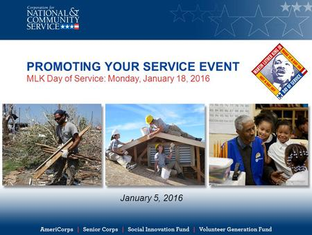 PROMOTING YOUR SERVICE EVENT MLK Day of Service: Monday, January 18, 2016 January 5, 2016.