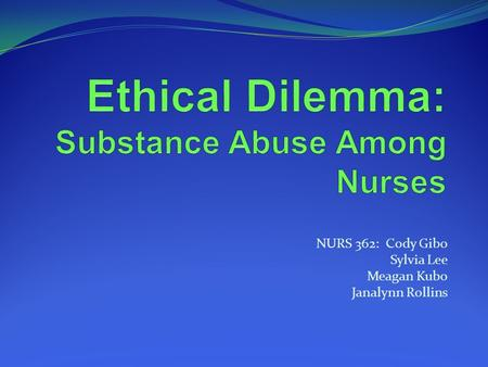 Ethical Dilemma: Substance Abuse Among Nurses