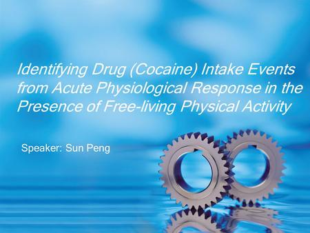 Speaker: Sun Peng Identifying Drug (Cocaine) Intake Events from Acute Physiological Response in the Presence of Free-living Physical Activity.