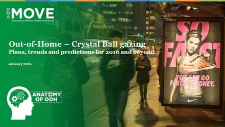Out-of-Home – Crystal Ball gazing Plans, trends and predictions for 2016 and beyond January 2016.