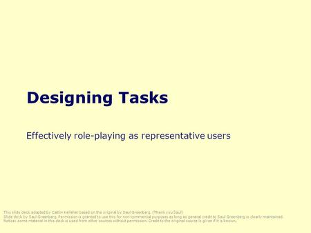 Designing Tasks Effectively role-playing as representative users This slide deck adapted by Caitlin Kelleher based on the original by Saul Greenberg. (Thank.