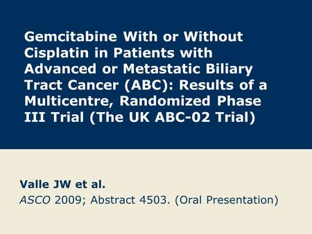 Gemcitabine With or Without Cisplatin in Patients with Advanced or Metastatic Biliary Tract Cancer (ABC): Results of a Multicentre, Randomized Phase III.