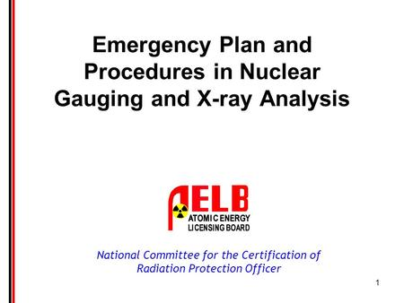 National Committee for the Certification of Radiation Protection Officer 1 Emergency Plan and Procedures in Nuclear Gauging and X-ray Analysis.