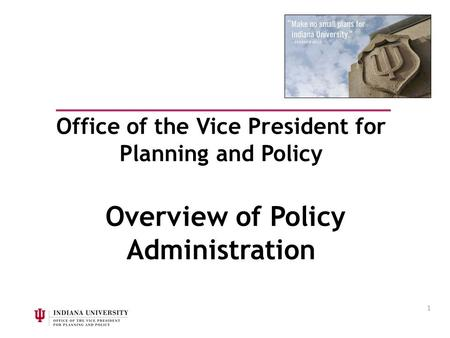 1 Office of the Vice President for Planning and Policy Overview of Policy Administration.