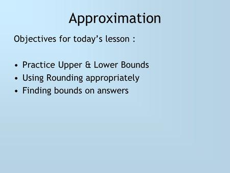 Approximation Objectives for today's lesson :