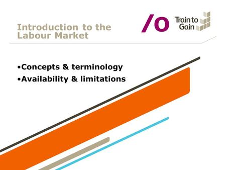 Introduction to the Labour Market Concepts & terminology Availability & limitations.