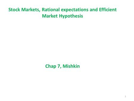 Stock Markets, Rational expectations and Efficient Market Hypothesis Chap 7, Mishkin 1.