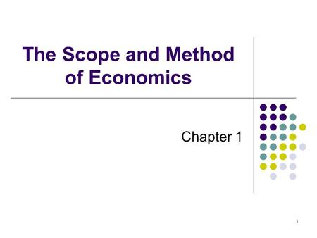 1 The Scope and Method of Economics Chapter 1. 2 THE SCOPE AND METHOD OF ECONOMICS economics The study of how individuals and societies choose to use.