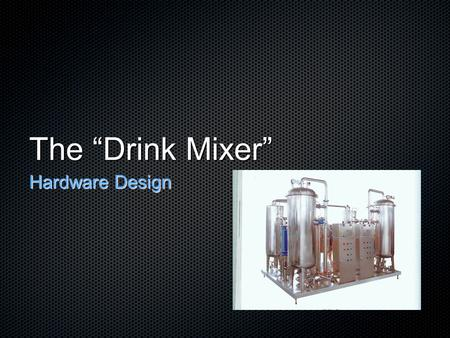 "The ""Drink Mixer"" Hardware Design. Hardware Microcontrollers Hammer ARM9 x1 DSP ADSP-21262 x1 Interface ATMEGA32A x10 I2C Interface."