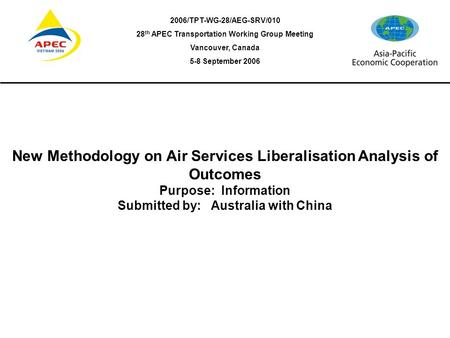 Progress Report to the 28 th APEC Transportation Working Group Vancouver, Canada 5-8 September 2006 New Methodology on Air Services Liberalisation Analysis.