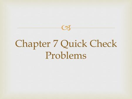  Chapter 7 Quick Check Problems.  Quick Check 7.1  A ball rolls around a circular track with an angular velocity of 4  rad/s. What is the period of.