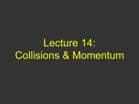 Lecture 14: Collisions & Momentum. Questions of Yesterday A 50-kg object is traveling with a speed of 100 m/s and a 100-kg object is traveling at a speed.