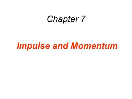 Chapter 7 Impulse and Momentum. 7.1 The Impulse-Momentum Theorem There are many situations when the force on an object is not constant.