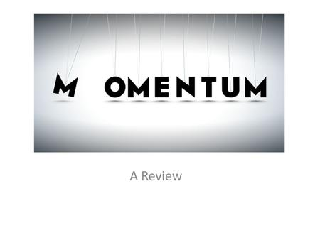 Momentum Review A Review. A Tale of Momentum and Inertia.