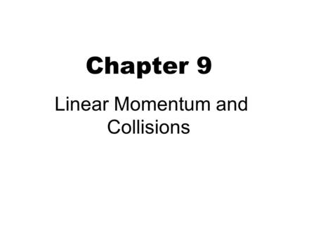 Chapter 9 Linear Momentum and Collisions. Momentum 2 Linear momentum of object: mass × velocity Magnitude: p=mv, Direction: same as velocity Quantity.