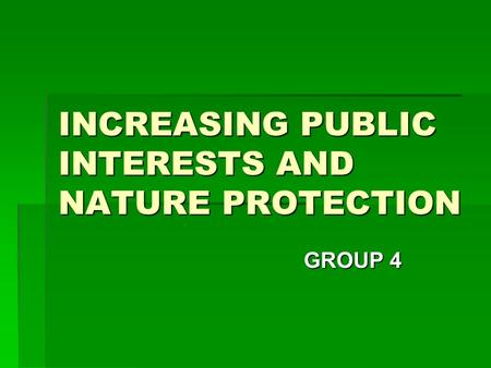 INCREASING PUBLIC INTERESTS AND NATURE PROTECTION GROUP 4.
