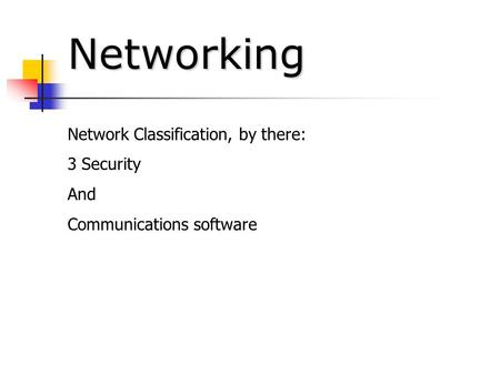Networking Network Classification, by there: 3 Security And Communications software.