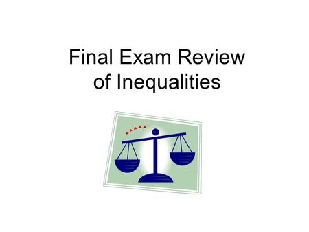 Final Exam Review of Inequalities. Translate the following statements into inequalities. 1.Six less than double a number is less than 18. 2.Eight more.