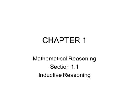 CHAPTER 1 Mathematical Reasoning Section 1.1 Inductive Reasoning.