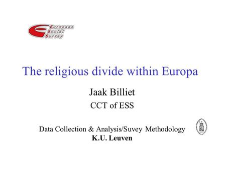 The religious divide within Europa Jaak Billiet CCT of ESS Data Collection & Analysis/Suvey Methodology K.U. Leuven.