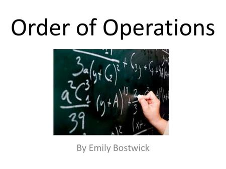 Order of Operations By Emily Bostwick. (4+5)×6 The first step to solving this problem is to calculate what is inside the parenthesis. (4+5)×6 = 9×6.