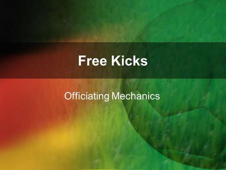 Free Kicks Officiating Mechanics. Stoppage of Play Team being fouled has rights. Quick Kick Distance (with one exception) Team taking quick kick, hits.