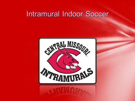 Intramural Indoor Soccer. Kevin Sneed-Assistant Director 660-543-8595 or Lacee Glenn– Graduate Assistant 660-543-8722 or