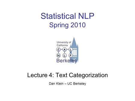 Statistical NLP Spring 2010 Lecture 4: Text Categorization Dan Klein – UC Berkeley.