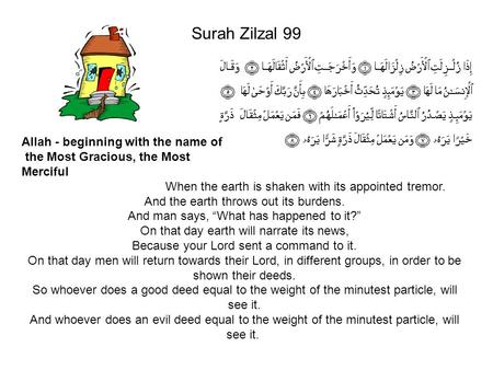 Surah Zilzal 99 Allah - beginning with the name of the Most Gracious, the Most Merciful When the earth is shaken with its appointed tremor. And the earth.