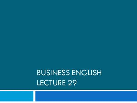 BUSINESS ENGLISH LECTURE 29. Synopsis  Presentation Skills continues…  What and How together  Presentation Skills workshop  Listening and Expansion.