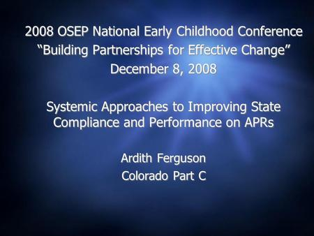 "2008 OSEP National Early Childhood Conference ""Building Partnerships for Effective Change"" December 8, 2008 Systemic Approaches to Improving State Compliance."