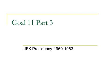 Goal 11 Part 3 JFK Presidency 1960-1963. Election of 1960 John F. Kennedy (DEM.) defeated Richard M. Nixon (REP) Reasons: (1) JFK supported Civil Rights.