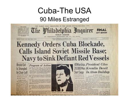 Cuba-The USA 90 Miles Estranged. Review Cuban Independence (Spanish-American War 1898) Platt Amendment Fulgencio Batista Fidel Castro Che Guevara 1959.